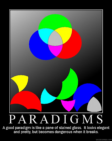 A good paradigm is like a pane of stained glass.  It looks elegant and pretty, but becomes dangerous when it breaks.